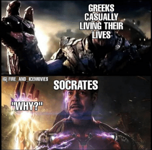 Fire, Living, and Socrates: GREEKS  CASUALLY  LIVING THEIR  LIVES  IGI FIRE AND ICEMOVIES  SOCRATES  WHY?""