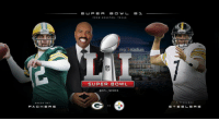 Super Bowl 51 presented by Steve Harvey! Will the Steelers or Packers take home the trophy?: GREEN  BAY  P A C H E R S  SE U P E R  S 1  FROM HOUSTON, TEXAS  nrg- stadium  NFL  SUPER BOWL  NFL ME MES  S B  RGH  STE EL ERS Super Bowl 51 presented by Steve Harvey! Will the Steelers or Packers take home the trophy?