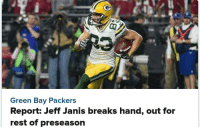 Jeff Janis out for 4-6 weeks and had surgery on his hand.: Green Bay Packers  Report: Jeff Janis breaks hand, out for  rest of preseason Jeff Janis out for 4-6 weeks and had surgery on his hand.