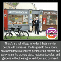 Memes, 🤖, and Page: GREENGROCERS  POST OFFIC  actPo  There's a small village in Holland that's only for  people with dementia. It's designed to be a normal  environment with a secured perimeter an patients can  safely roam the grocery store, restaurants, cafes, and  gardens without feeling locked down and confused Follow our page for more Facts 😇 Don't forget to tag your friends 💖