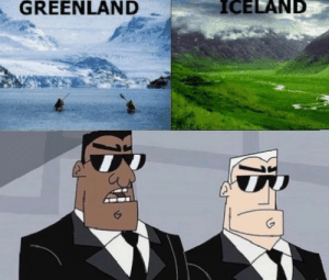 You get it or you dont: GREENLAND  ICELAND You get it or you dont