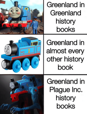 30-minute-memes: fixed it: Greenland in  Greenland  history  books  Greenland in  almost every  other history  1  book  Greenland in  Plague Inc.  history  books  AE 30-minute-memes: fixed it