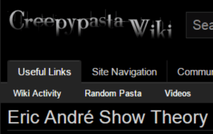 Videos, Navigation, and Wiki: Greepypata Vili Sea  Useful Links Site Navigation Commur  Wiki Activity Random Pasta Videos  Eric André Show Theory