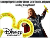 Oh, it takes me back to my midgardian childhood. - Sigyn: Greetings Migards!lam Thor Odinson, GodofThunder, and you're  watching Disney Channel!  ISNE  CHANNEL Oh, it takes me back to my midgardian childhood. - Sigyn