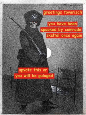 its still spooktober 69th by LokenTheAtom MORE MEMES: greetings tovarisclh  you have been  spooked by comrade  skeltal once again  upvote this or  you will be gulaged its still spooktober 69th by LokenTheAtom MORE MEMES