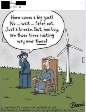 Facebook, Memes, and Faded: Greg  20 mins  Here comes a big gust!  No... wait faded out  Just a breeze. But, hoo boy,  are those trees rustling  way over there!  Blazek  Got slgned Leose Parts becks now at LoesePartsComic com  Ciea Dave Blaz ak loseparts@verizen.net Dist by Wishing ten Past Writers Group 1-22 im not sure if this belongs here but im just sharing those posts from that one old relative who seems to think people on facebook care about his opinion and likes to share it in the form of shitty memes and cartoons