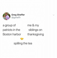 Lol, Patriotic, and Thanksgiving: Greg Sheffer  @gsheffr  a group of  patriots in the  Boston harbor  me & my  siblings orn  thanksgiving  spilling the tea tag your siblings lol