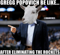 Be Like, Nba, and Spurs: GREGG POPOVICH BE LIKE  @NBAMEMES  AFTERELIMINATING THE ROCKETS Goatt Popovich. #Spurs Nation