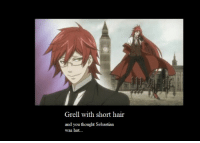 Grell With Short Hair And You Thought Sebastian Was Hot Meme On Me Me