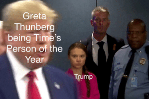 He reversed it: Greta  Thunberg  being Time's  Person of the  Year  Trump He reversed it