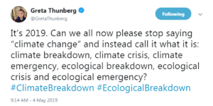 "Fire, News, and Target: Greta Thunberg  Following  @GretaThunberg  It's 2019. Can we all now please stop saying  ""climate change"" and instead call it what it is:  climate breakdown, climate crisis, climate  emergency, ecological breakdown, ecological  crisis and ecological emergency?  #ClimateBreakdown #EcologicalBreakdown  9:14 AM - 4 May 2019 profeminist:  profeminist:  ""It's 2019. Can we all now please stop saying ""climate change"" and instead call it what it is: climate breakdown, climate crisis, climate emergency, ecological breakdown, ecological crisis and ecological emergency? #ClimateBreakdown #EcologicalBreakdown"" -   Greta Thunberg‏     In related news:    Huge swathes of the Arctic on fire, 'unprecedented' satellite images show Earth's boreal forests now burning at rate unseen in 'at least 10,000 years', scientists warn"
