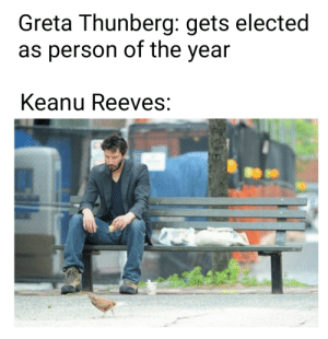 awesomesthesia:  *sad Reeves noise*: Greta Thunberg: gets elected  as person of the year  Keanu Reeves: awesomesthesia:  *sad Reeves noise*