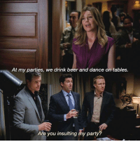 Yes, Derek, she is😂: grey Samy  At my parties, we drink beer and dance on tables.  Are you insulting my party Yes, Derek, she is😂