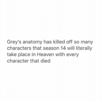 isn't my icon the best greysanatomy: Grey's anatomy has killed off so many  characters that season 14 will literally  take place in Heaven with every  character that died isn't my icon the best greysanatomy
