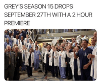 Memes, 🤖, and Greys: GREY'S SEASON 15 DROPS  SEPTEMBER 27TH WITHA 2 HOUR  PREMIERE  @KINDLYKEP YASSSSS https://t.co/oLVsyks2pF