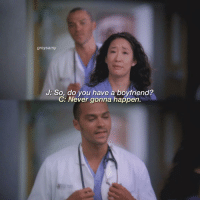 Crazy, Memes, and Boyfriend: greysamy  J: So, do you have a boyfriend?  C: Never gonna happen. [6x09] crazy how he hit on her back then 😅