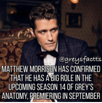 Tag Friends! 💃🏻🍷 + Fact: Matthew Morrison has confirmed that he has a big role in the upcoming season 14 of grey's anatomy, premiering in September 28th! 💃🏻🍷 + - greysanatomy greys greysfacts greysabc season14: @greysfactts  MATTHEW MORRISON HAS CONFIRMED  THAT HE HAS ABIG ROLE IN THE  UPCOMING SEASON 14 0F GREY'S  ANATOMY, PREMIERING IN SEPTEMBER Tag Friends! 💃🏻🍷 + Fact: Matthew Morrison has confirmed that he has a big role in the upcoming season 14 of grey's anatomy, premiering in September 28th! 💃🏻🍷 + - greysanatomy greys greysfacts greysabc season14