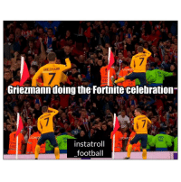 Arsenal, Football, and Memes: GRIEZMAN  GRIEZMANN  LIOMO  64  Griezmann doing the Fortnite celebration  53  TEW  64  GREEN  TEAM  AM  TE  instatroll  football  ARD Hold the L 👏😂⚽️ Arsenal BottleJob L Griezmann Atleti UEL