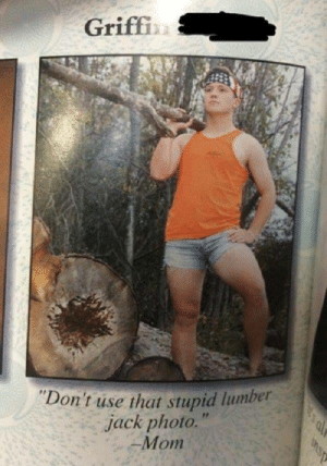 """Lumber Jack: Griff  Don't  on t use that stupid lumber  jack photo  . """"  Mom Lumber Jack"""