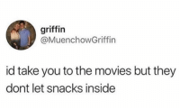 Movies, Humans of Tumblr, and Griffin: griffin  @MuenchowGriffin  id take you to the movies but they  dont let snacks inside