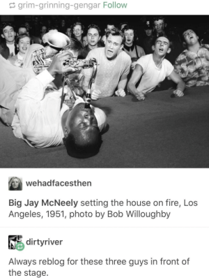 *thrusts head back*: grim-grinning-gengar Follow  Wehadfacesthen  Big Jay McNeely setting the house on fire, Los  Angeles, 1951, photo by Bob Willoughby  dirtyriver  Always reblog for these three guys in front of  the stage *thrusts head back*