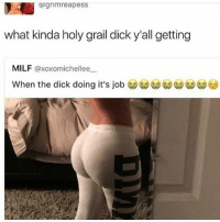 Memes, Milf, and Dick: grimreapess  what kinda holy grail dick y all getting  MILF  axoxomichellee  When the dick doing it's job 😭😭😭😂😂