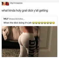 Memes, Milf, and Milfs: @grimreapess  what kinda holy grail dick y'all getting  MILF  axoxomichellee  When the dick doing it's job