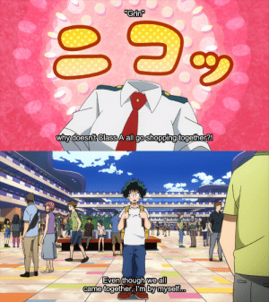 "anime_irl: ""Grin  ether?!  whn  doesnt Class A all go shopping tog  T1  Even though we all  ..  came together, Im bymyself anime_irl"