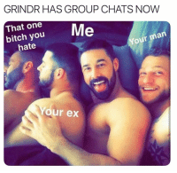 Bitch, Twitter, and Dawn: GRINDR HAS GROUP CHATS NOW  That one  bitch you  hate  Your ma  Your ex Dawn of a new era (twitter | wandermeat)