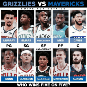 Memphis Grizzlies, Bulls, and Davis: GRIZZLIES VS MAVERICKS  S WIPE FOR DETAIL S  WU  CELTICE  allCKeRNETS  GGET  MURRAY  SMART  MKG  DAVIS  MIDDLETON  PG  SG  SF  PF  C  eNBADISTRICT  ZENNI  ZENN  atfii  l  DUNN  GIANNIS  ADAMS  CLARKSON  MARKKANEN  WHO WINS FIVE ON FIVE? Which team wins 5v5?🤔 - Read second slide for details - Kyrie's Pistons beat DeMar and the Bulls in the last matchup and will advance to the second round.