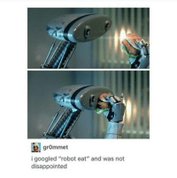 """Disappointed, Black Twitter, and Robot: grommet  i googled """"robot eat"""" and was not  disappointed munch munch"""