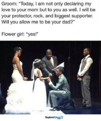"Beautiful, Dad, and Love: Groom: ""Today, am not only declaring my  love to your mom but to you as well. I will be  your protector, rock, and biggest supporter.  Will you allow me to be your dad?""  Flower girl: ""yes!""  Talent Ar  Explore This is so beautiful <3"