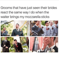 Trendy, Sticks, and Stick: Grooms that have just seen their brides  react the same way do when the  waiter brings my mozzarella sticks I don't like mozzarella sticks
