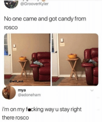 Candy, Dank, and 🤖: @GrooverKyler  No one came and got candy from  rosco  @will_ent  mya  @adoneham  i'm on my fwcking way u stay right  there rosco