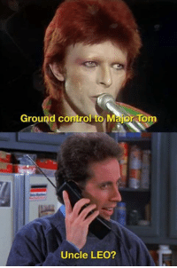 Ground control  to Maior Tom  Uncle LEO?
