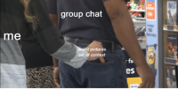 Group Chat, Chat, and Pictures: group chat  gyour  REE  me  ird pictures  out of context  fa  es