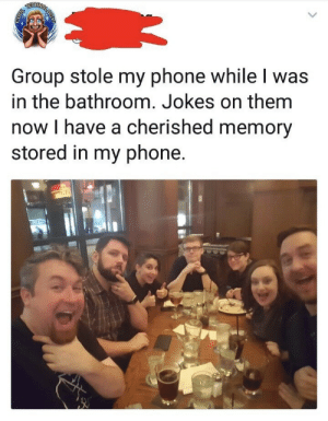 wholesomethemedmemes:A Wholesome Prank: Group stole my phone while I was  in the bathroom. Jokes on them  now I have a cherished memory  stored in my phone. wholesomethemedmemes:A Wholesome Prank