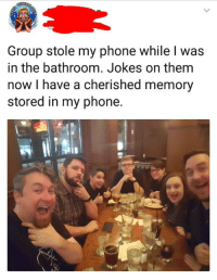 https://t.co/o9QU1vd0I3: Group stole my phone while l was  in the bathroom. Jokes on them  now I have a cherished memory  stored in my phone https://t.co/o9QU1vd0I3