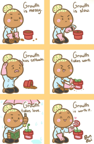 Love, Work, and DnD: Grouth  is messy  Growth  is slow  Growth  has setbacks.  Growth  takes work.  Groath  Growth  takes love.  is worth it  PLANTS  DND  Bun  Boi Let it Grow