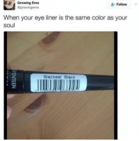 Emo, Memes, and Tumblr: Growing Emo  Follow  egrowingemo  When your eye liner is the same color as your  Soul  Blackest Black { funnytumblr textposts funnytextpost tumblr funnytumblrpost tumblrfunny followme tumblrfunny textpost tumblrpost haha shoutout}