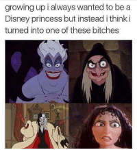Tag someone as evil as you 🤣: growing up i always wanted to be a  Disney princess but instead i think i  turned into one of these bitches Tag someone as evil as you 🤣