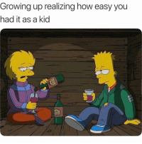 Funny, Growing Up, and Smh: Growing up realizing how easy you  had it as a kid Yup smh