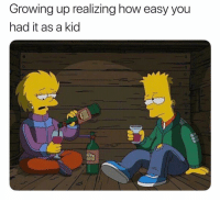 Funny, Growing Up, and How: Growing up realizing how easy you  had it as a kid