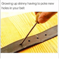 Funny, Growing Up, and Skinny: Growing up skinny having to poke new  holes in your belt 😩