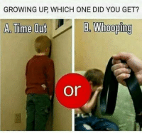 Growing Up, Memes, and Time: GROWING UP WHICH ONE DID YOU GET?  A. Time Out  B. Whooping  or