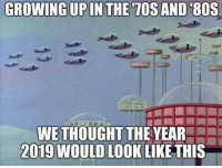 80s, Thought, and Tos: GROWING UPIN THE TOS AND 80S  WE THOUGHT THE YEAR  2019 WOULD LOOK LIKE THIS I Feel Betrayed