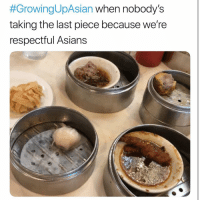 Memes, Asians, and 🤖:  #GrowingUpAsian when nobody's  taking the last piece because we're  respectful Asians too real