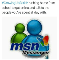 😂😂😂😂 comedy funny haha tagafriend igdaily banter lol tagafriend winter classic tbt uk london 2017 meme twitter:  #GrowingUpBritish rushing home from  school to get online and talk to the  people you've spent all day with  msn  Messenger 😂😂😂😂 comedy funny haha tagafriend igdaily banter lol tagafriend winter classic tbt uk london 2017 meme twitter