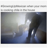Growing Up Mexican:  #GrowingUpMexican when your mom  is cooking chile in the house