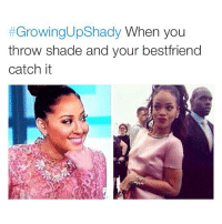 😂: GrowingUpshady  When you  throw shade and your bestfriend  catch it 😂